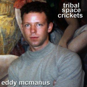 eddy mcmanus album cover tribal space crickets